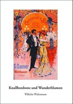 Knallbonbons und Wunderblumen von Wilhelm,  Widenmann