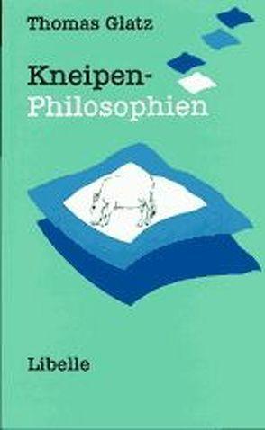 Kneipen-Philosophien von Glatz,  Thomas