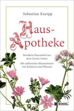 Kneipps Hausapotheke: Bewährte Hausmittel aus dem Garten Gottes von Kneipp,  Sebastian