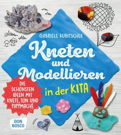 Kneten und Modellieren in der Kita von Kubitschek,  Gabriele