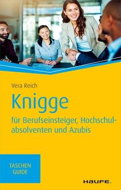 Knigge für Berufseinsteiger, Hochschulabsolventen und Azubis von Reich,  Vera
