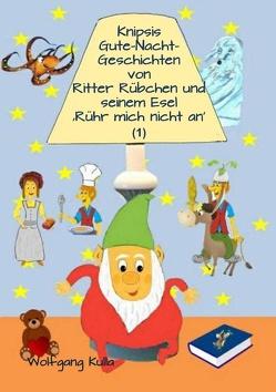 Knipsis Gute-Nacht-Geschichten von Ritter Rübchen und seinem Esel 'Rühr mich nicht an' (1) von Kulla,  Wolfgang