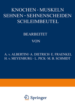 Knochen · Muskeln Sehnen · Sehnenscheiden Schleimbeutel von Dietrich,  A., Fraenkel ,  E., Pick,  L., Schmidt,  M.B., v. Albertini,  A., v. Meyenburg,  H.