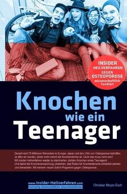 Knochen wie ein Teenager: Insider-Heilverfahren gegen Osteoporose von Meyer-Esch,  Christian