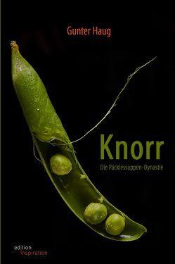Knorr. Die Päcklessuppen-Dynastie von Haug,  Gunter