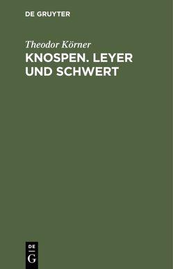 Knospen. Leyer und Schwert von Koerner,  Theodor