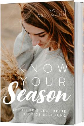 Know your Season – entdecke & lebe deine heutige Berufung von Aselmann,  Ronja
