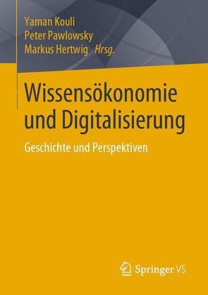Wissensökonomie und Digitalisierung von Hertwig,  Markus, Kouli,  Yaman, Pawlowsky,  Peter