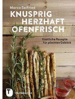 Knusprig, herzhaft, ofenfrisch von Seifried,  Marco