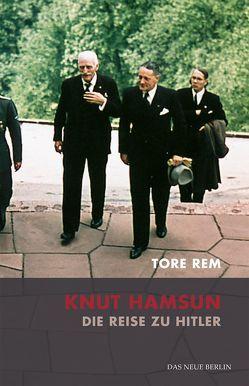Knut Hamsun. Die Reise zu Hitler von Rem,  Tore, Stilzebach,  Daniela
