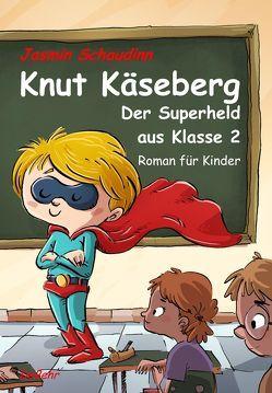 Knut Käseberg – Der Superheld aus Klasse 2 – Roman für Kinde von Schaudinn,  Jasmin