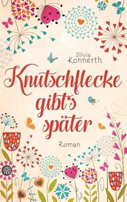 Knutschflecke gibt's später von Konnerth,  Silvia