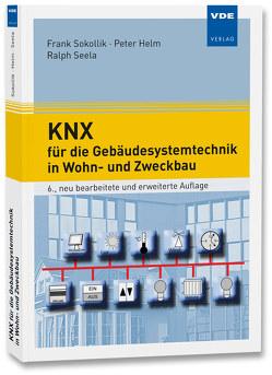KNX für die Gebäudesystemtechnik in Wohn- und Zweckbau von Helm,  Peter, Seela,  Ralph, Sokollik,  Frank