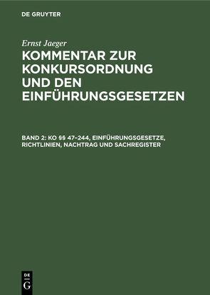 KO [Paragraphen] 47-244, Einführungsgesetze, Richtlinien, Nachtrag und Sachregister von Jaeger,  Ernst