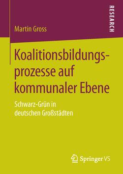 Koalitionsbildungsprozesse auf kommunaler Ebene von Gross,  Martin