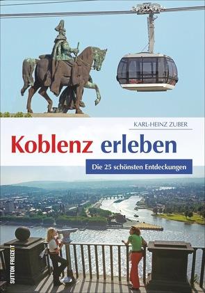 Koblenz erleben von Zuber,  Karl-Heinz