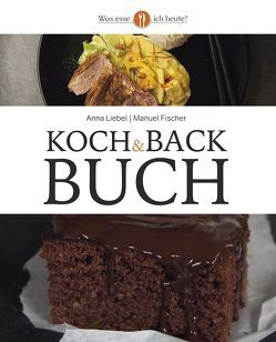 Was esse ich heute? Koch & Backbuch von Fischer,  Manuel, Liebel,  Anna