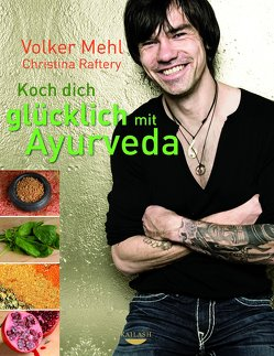 Koch dich glücklich mit Ayurveda von Mehl,  Volker, Raftery,  Christina