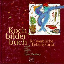 Kochbilderbuch für weibliche Lebenskunst von Noubadji-Huttenlocher,  Mina, Vandrey,  Lena