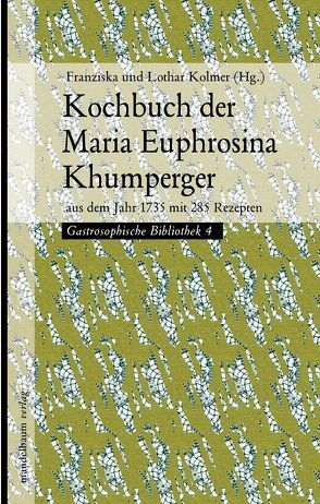 Kochbuch der Maria Euphrosina Khumperger von Kolmer,  Franziska