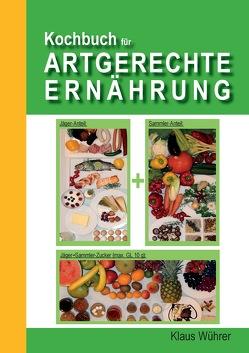 Kochbuch für Artgerechte Ernährung von Wührer,  Klaus