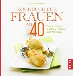 Kochbuch für Frauen ab 40 von Danz,  Antonie