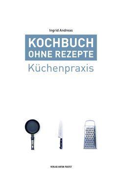 Kochbuch ohne Rezepte, Band 1 von Andreas,  Ingrid