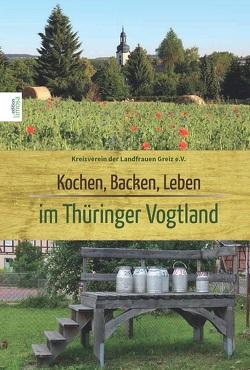 Kochen, Backen, Leben im Thüringer Vogtland von Landfrauenverein,  Greiz