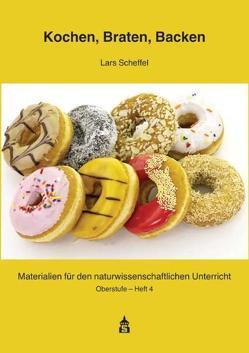Kochen, Braten, Backen – Chemie, Physik und Biologie in der Küche von Scheffel,  Lars