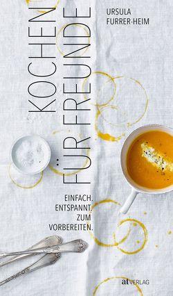 Kochen für Freunde von Furrer-Heim,  Ursula, Zemp,  Patrick