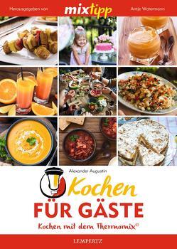 mixtipp Kochen für Gäste: Kochen mit dem Thermomix von Augustin,  Alexander, Watermann,  Antje