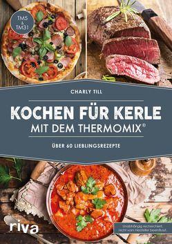 Kochen für Kerle mit dem Thermomix® von Till,  Charly