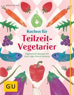 Kochen für Teilzeit-Vegetarier von Kintrup,  Martin