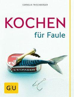 Kochen für Faule von Trischberger,  Cornelia