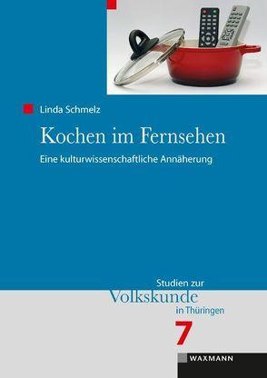 Kochen im Fernsehen von Schmelz,  Linda