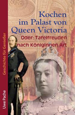 Kochen im Palast von Queen Victoria von Pache,  Uwe