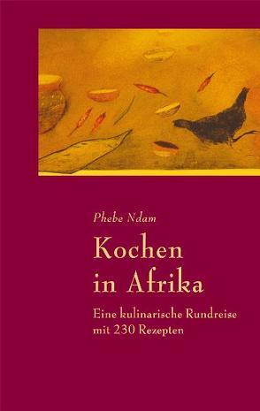 Kochen in Afrika von Ndam,  Phebe