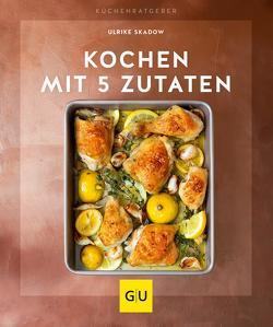 Kochen mit 5 Zutaten von Skadow,  Ulrike