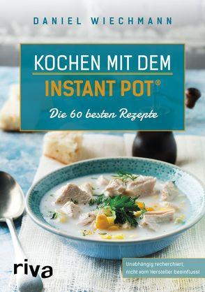Kochen mit dem Instant Pot® von Wiechmann,  Daniel