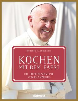 Kochen mit dem Papst von Alborghetti,  Roberto
