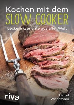 Kochen mit dem Slow Cooker von Wiechmann,  Daniel