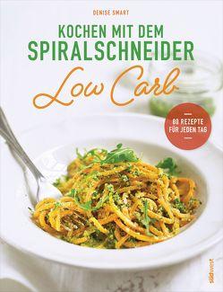 Kochen mit dem Spiralschneider Low Carb von Smart,  Denise