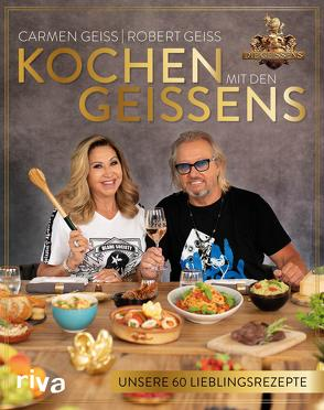 Kochen mit den Geissens von Geiss,  Carmen, Geiss,  Robert
