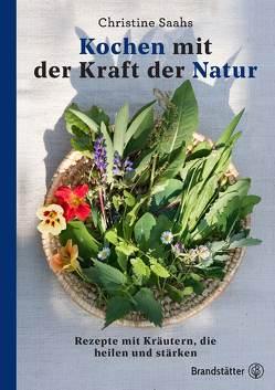 Kochen mit der Kraft der Natur von Köb,  Ulrike, Saahs,  Christine, Saahs,  Dr. Christine