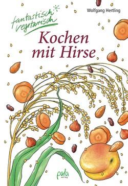 Kochen mit Hirse von Bauer,  Karin, Donath,  Anne, Hertling,  Wolfgang