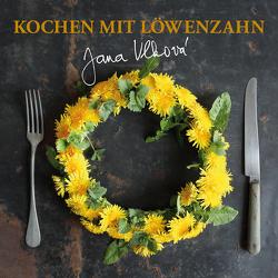 Kochen mit Löwenzahn von Jana,  Vlkova