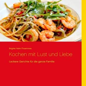 Kochen mit Lust und Liebe von Helm-Thoemmes,  Brigitte, Thoemmes,  Claus