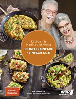 """Kochen mit Martina und Moritz – Schnell + einfach = einfach gut! von Meuth,  Martina, Neuner-Duttenhofer,  """"Moritz"""" Bernd, Schüler,  Hubertus"""