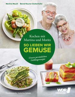 """Kochen mit Martina und Moritz – So lieben wir Gemüse von Meuth,  Martina, Neuner-Duttenhofer,  Bernd """"Moritz"""", Schüler,  Hubertus"""