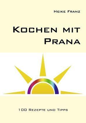 Kochen mit Prana von Franz,  Heike